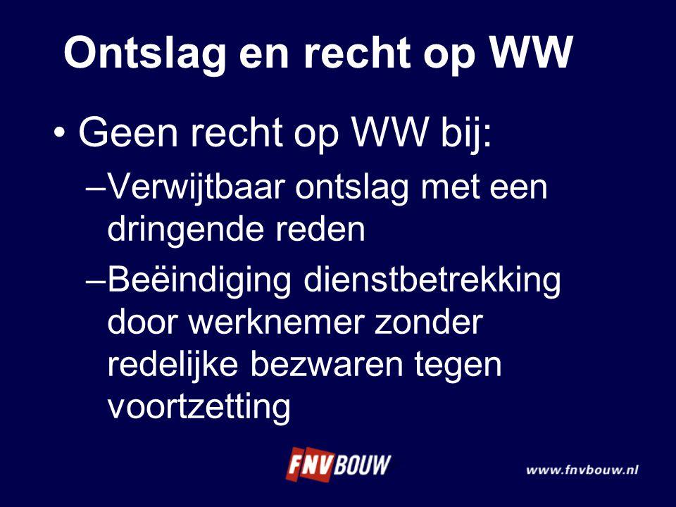 Ontslag en recht op WW •Geen recht op WW bij: –Verwijtbaar ontslag met een dringende reden –Beëindiging dienstbetrekking door werknemer zonder redelij