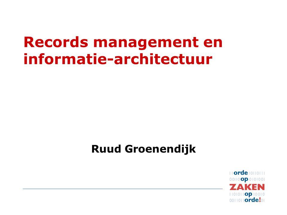 Records management en informatie-architectuur Ruud Groenendijk