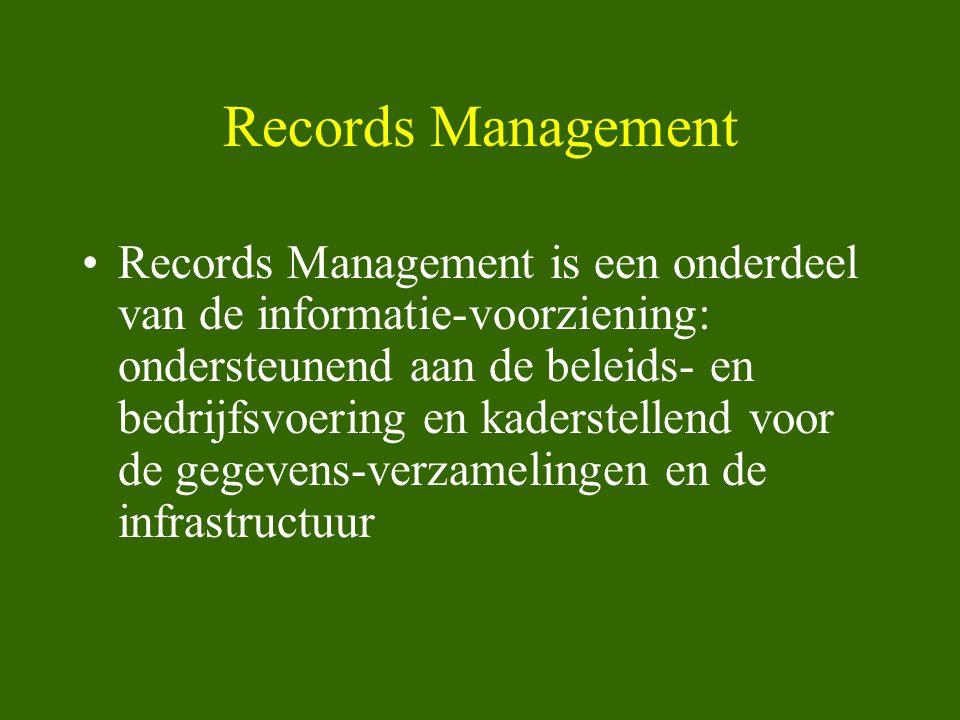 Records Management •Records Management is een onderdeel van de informatie-voorziening: ondersteunend aan de beleids- en bedrijfsvoering en kaderstelle