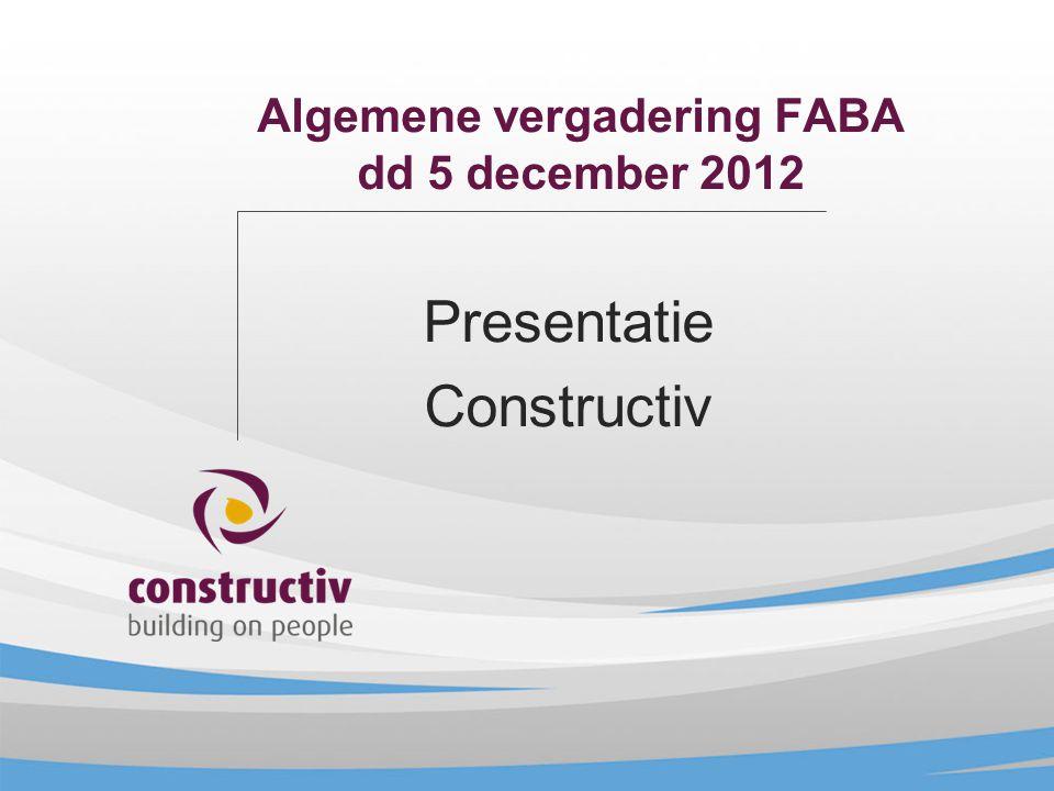 Algemene vergadering FABA dd 5 december 2012 Presentatie Constructiv