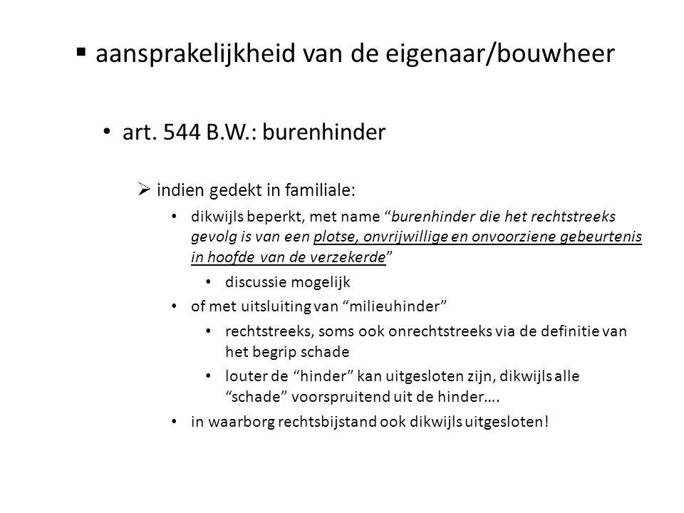 """ aansprakelijkheid van de eigenaar/bouwheer • art. 544 B.W.: burenhinder  indien gedekt in familiale: • dikwijls beperkt, met name """"burenhinder die"""