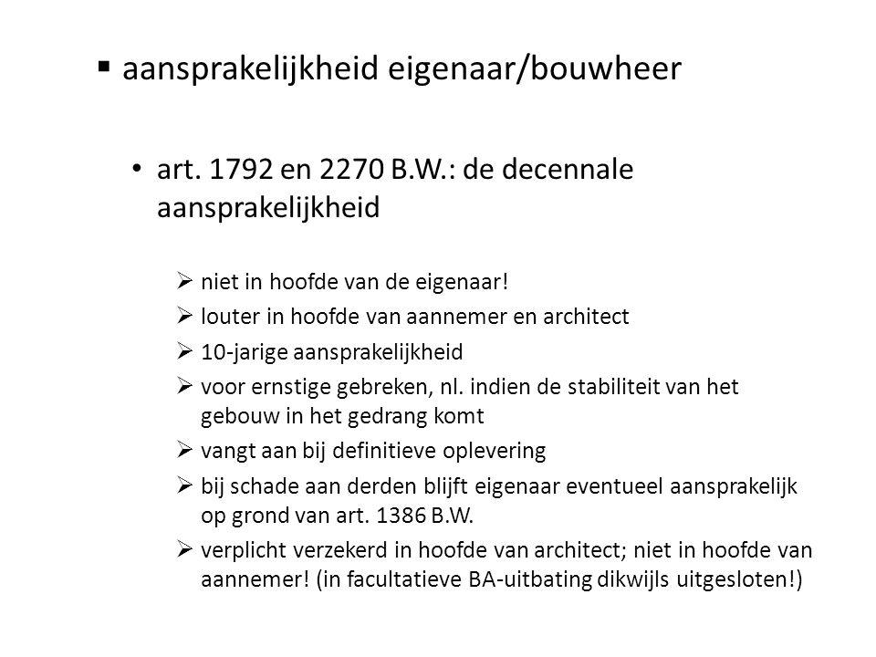  aansprakelijkheid eigenaar/bouwheer • art. 1792 en 2270 B.W.: de decennale aansprakelijkheid  niet in hoofde van de eigenaar!  louter in hoofde va