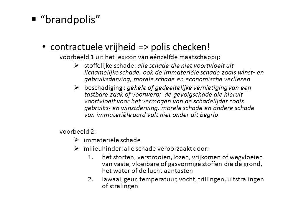 """ """"brandpolis"""" • contractuele vrijheid => polis checken! voorbeeld 1 uit het lexicon van éénzelfde maatschappij:  stoffelijke schade: alle schade die"""