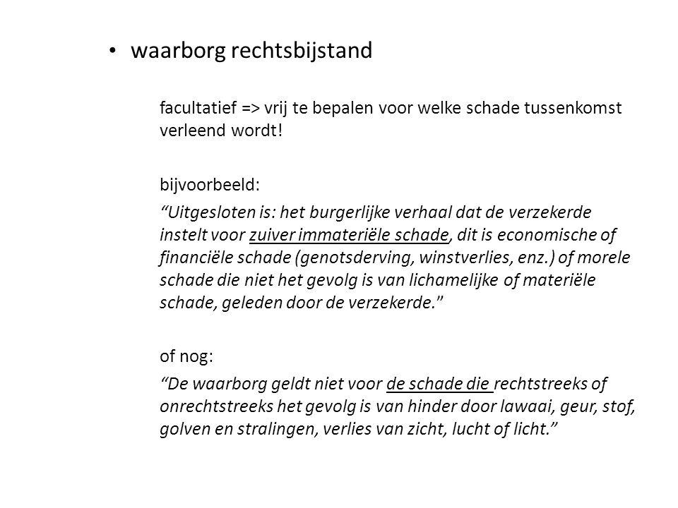 """• waarborg rechtsbijstand facultatief => vrij te bepalen voor welke schade tussenkomst verleend wordt! bijvoorbeeld: """"Uitgesloten is: het burgerlijke"""
