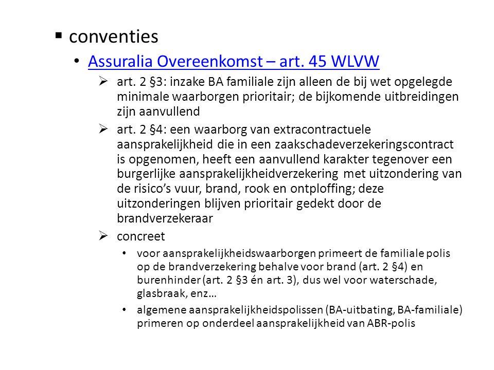 conventies • Assuralia Overeenkomst – art. 45 WLVW Assuralia Overeenkomst – art. 45 WLVW  art. 2 §3: inzake BA familiale zijn alleen de bij wet opg