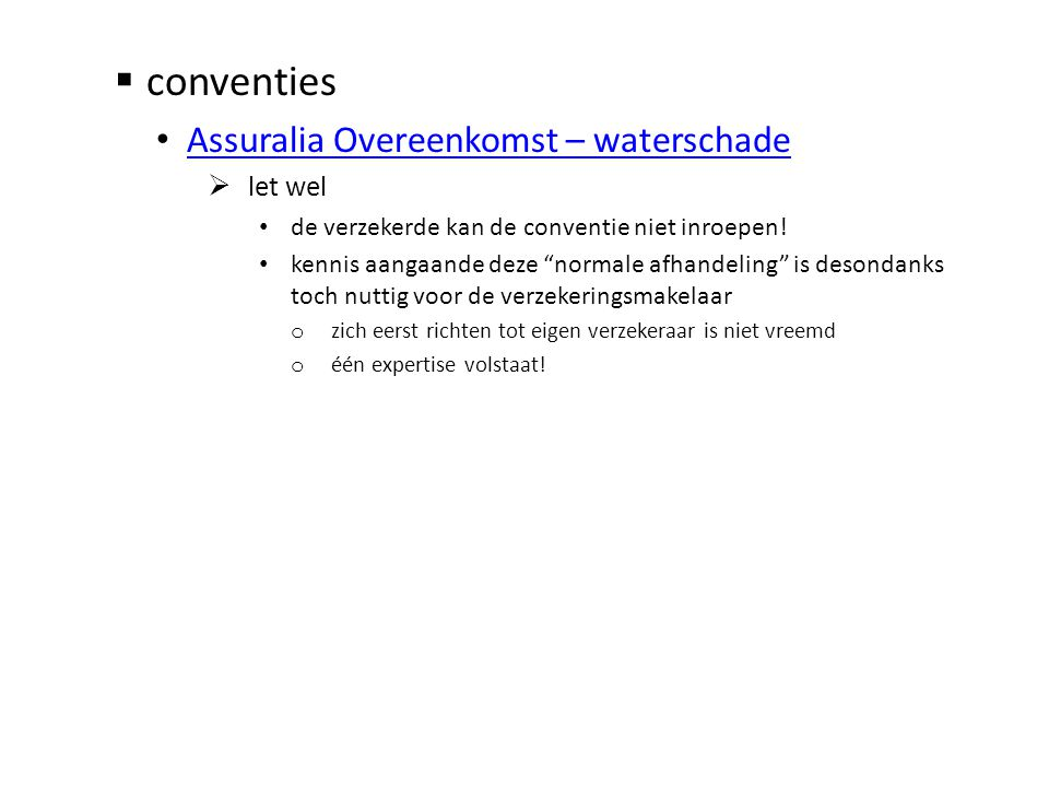  conventies • Assuralia Overeenkomst – waterschade Assuralia Overeenkomst – waterschade  let wel • de verzekerde kan de conventie niet inroepen! • k