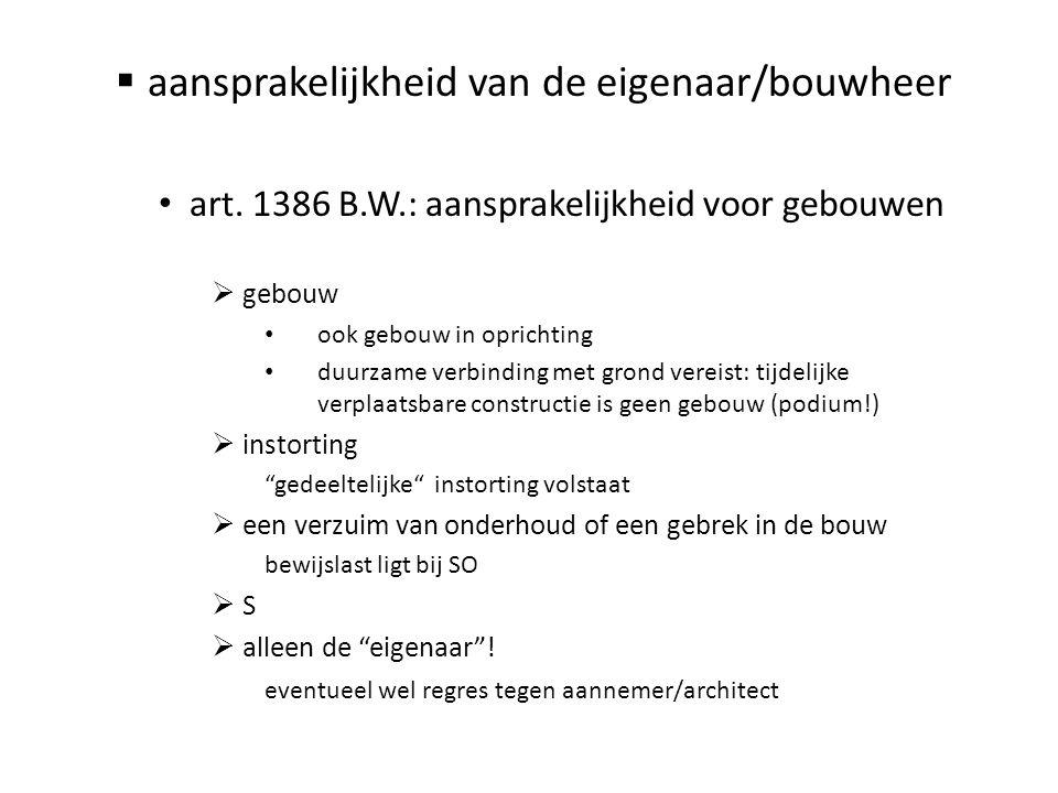  aansprakelijkheid van de eigenaar/bouwheer • art. 1386 B.W.: aansprakelijkheid voor gebouwen  gebouw • ook gebouw in oprichting • duurzame verbindi