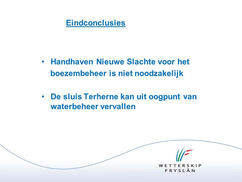 Eindconclusies •Handhaven Nieuwe Slachte voor het boezembeheer is niet noodzakelijk •De sluis Terherne kan uit oogpunt van waterbeheer vervallen