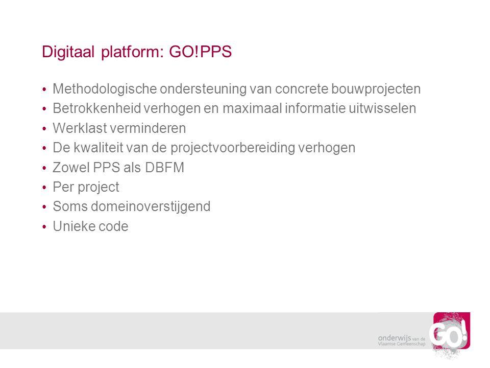 Digitaal platform: GO!PPS • Methodologische ondersteuning van concrete bouwprojecten • Betrokkenheid verhogen en maximaal informatie uitwisselen • Werklast verminderen • De kwaliteit van de projectvoorbereiding verhogen • Zowel PPS als DBFM • Per project • Soms domeinoverstijgend • Unieke code