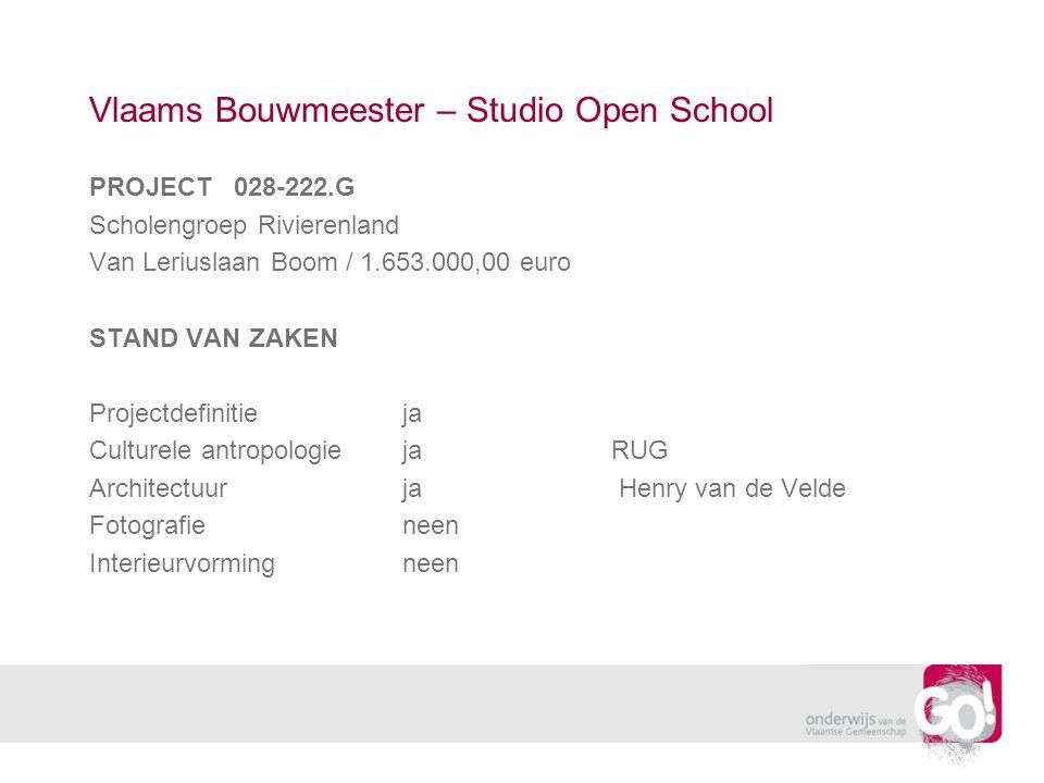 Vlaams Bouwmeester – Studio Open School PROJECT 028-222.G Scholengroep Rivierenland Van Leriuslaan Boom / 1.653.000,00 euro STAND VAN ZAKEN Projectdefinitieja Culturele antropologiejaRUG Architectuurja Henry van de Velde Fotografieneen Interieurvormingneen