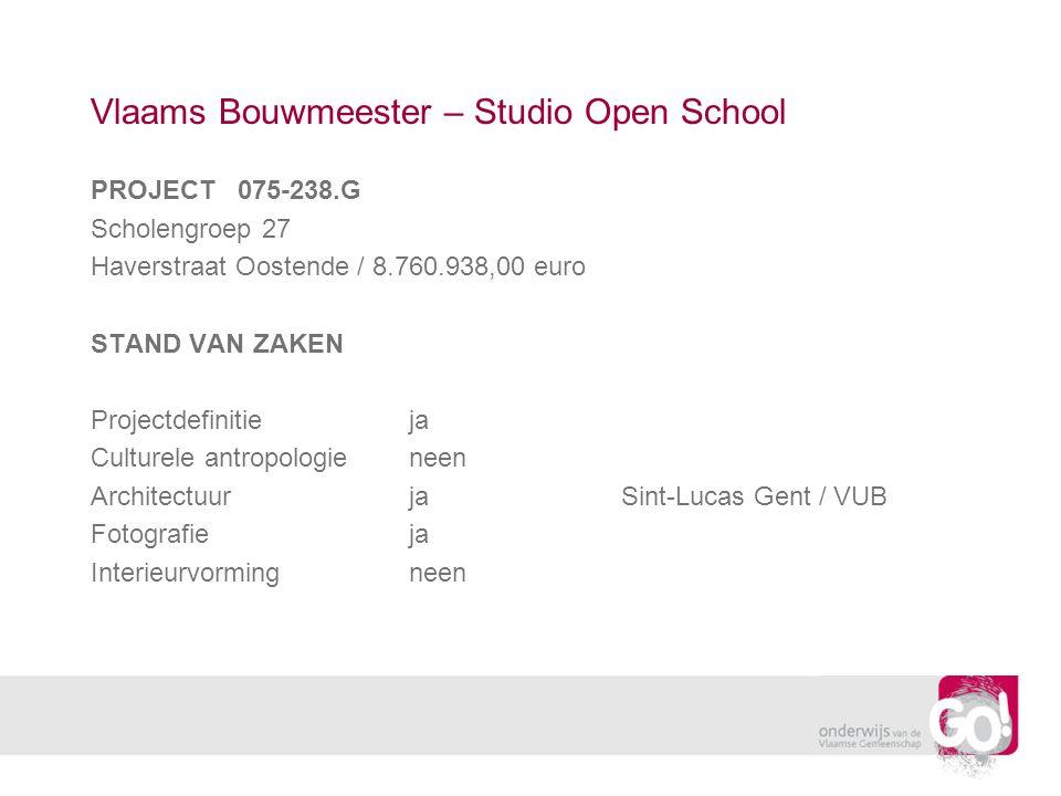 Vlaams Bouwmeester – Studio Open School PROJECT 075-238.G Scholengroep 27 Haverstraat Oostende / 8.760.938,00 euro STAND VAN ZAKEN Projectdefinitieja Culturele antropologieneen ArchitectuurjaSint-Lucas Gent / VUB Fotografieja Interieurvormingneen