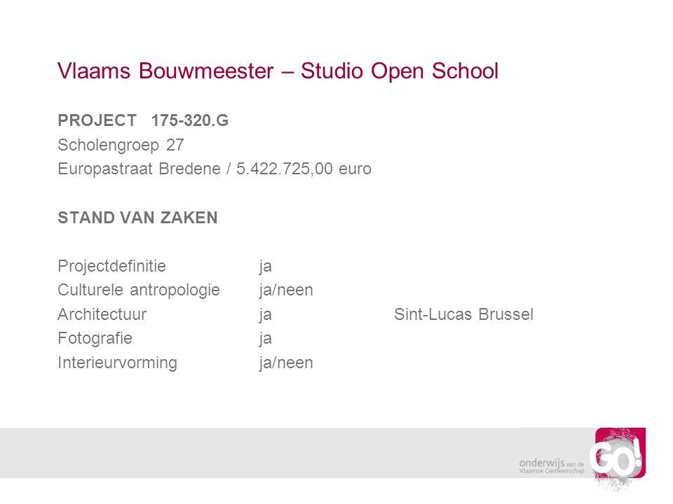 Vlaams Bouwmeester – Studio Open School PROJECT 175-320.G Scholengroep 27 Europastraat Bredene / 5.422.725,00 euro STAND VAN ZAKEN Projectdefinitieja Culturele antropologieja/neen ArchitectuurjaSint-Lucas Brussel Fotografieja Interieurvormingja/neen