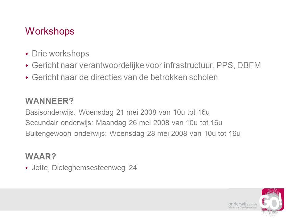 Workshops • Drie workshops • Gericht naar verantwoordelijke voor infrastructuur, PPS, DBFM • Gericht naar de directies van de betrokken scholen WANNEER.