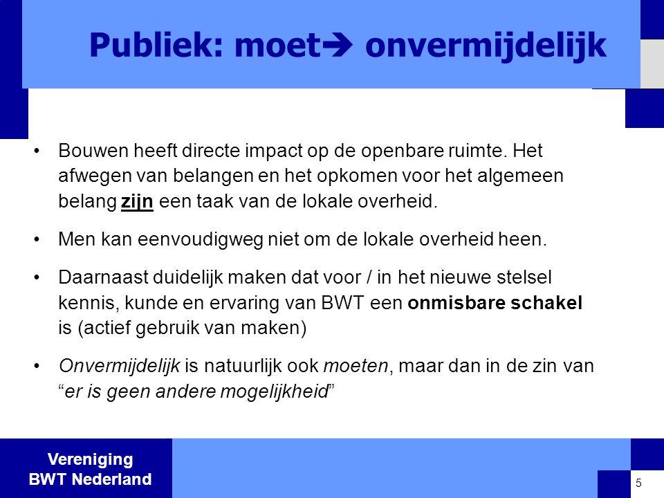 Vereniging BWT Nederland Volledig privaat stelsel 1.Geen escapemogelijkheid om zich aan eigen verantwoordelijkheid te onttrekken 2.Private kwaliteitsborging vraagt cultuuromslag; lukt alleen als men ook daadwerkelijk ertoe wordt aangezet 3.Maatschappelijk meest verantwoord: niet investeren in twee onzekere stelsels met min of meer dezelfde doelstelling, verspilling schaarse kennis en financiën 4.Minder risico dat negatieve aspecten zoals in buitenland gaan spelen (concurrentie van stelsels, verlaging kwaliteitsniveau) 16
