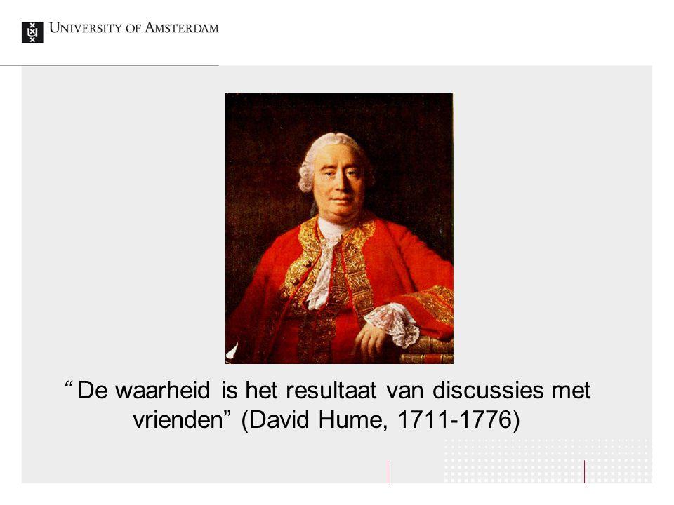 """"""" De waarheid is het resultaat van discussies met vrienden"""" (David Hume, 1711-1776)"""