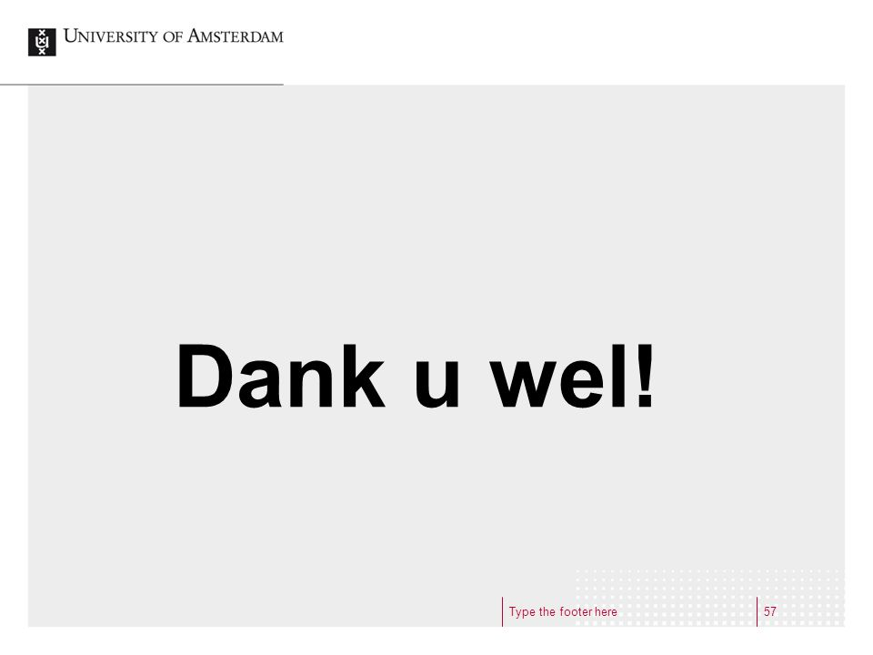 Dank u wel! Type the footer here57