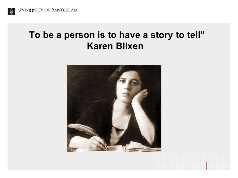 To be a person is to have a story to tell Karen Blixen