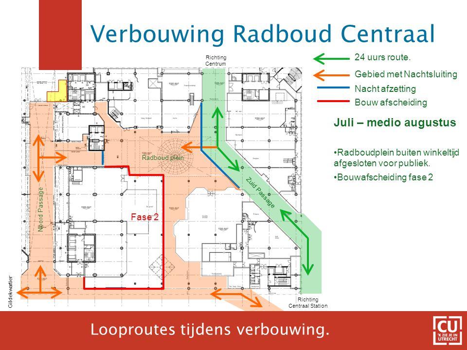 17 24 uurs route. Gebied met Nachtsluiting Richting Centraal Station Gildekwartier Richting Centrum Juli – medio augustus •Radboudplein buiten winkelt