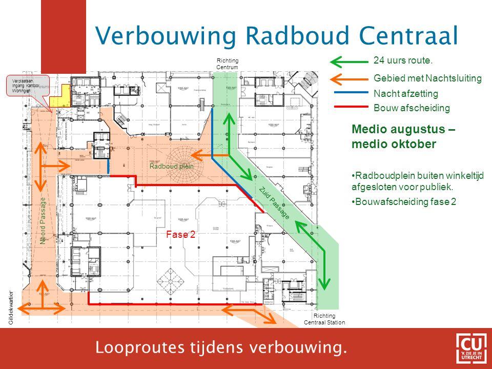 18 24 uurs route. Gebied met Nachtsluiting Richting Centraal Station Gildekwartier Richting Centrum Medio augustus – medio oktober •Radboudplein buite