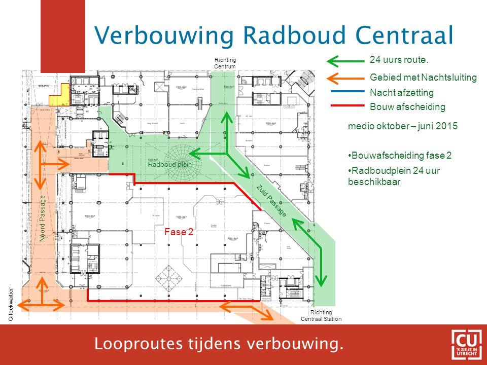 19 24 uurs route. Gebied met Nachtsluiting Richting Centraal Station Gildekwartier Richting Centrum medio oktober – juni 2015 •Bouwafscheiding fase 2