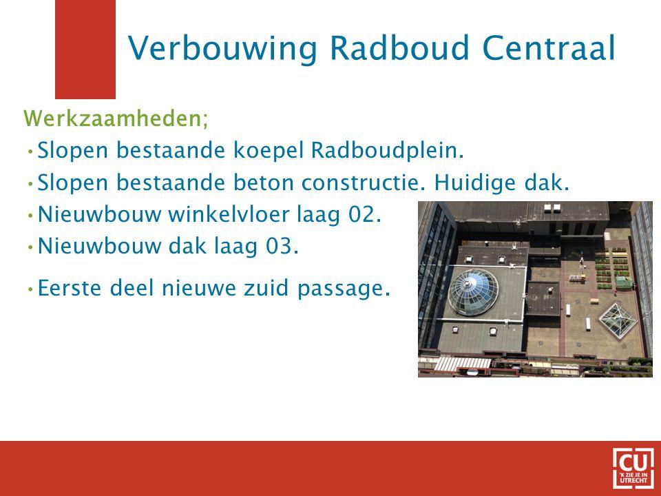 6 Verbouwing Radboud Centraal Werkzaamheden; •Slopen bestaande koepel Radboudplein. •Slopen bestaande beton constructie. Huidige dak. •Nieuwbouw winke
