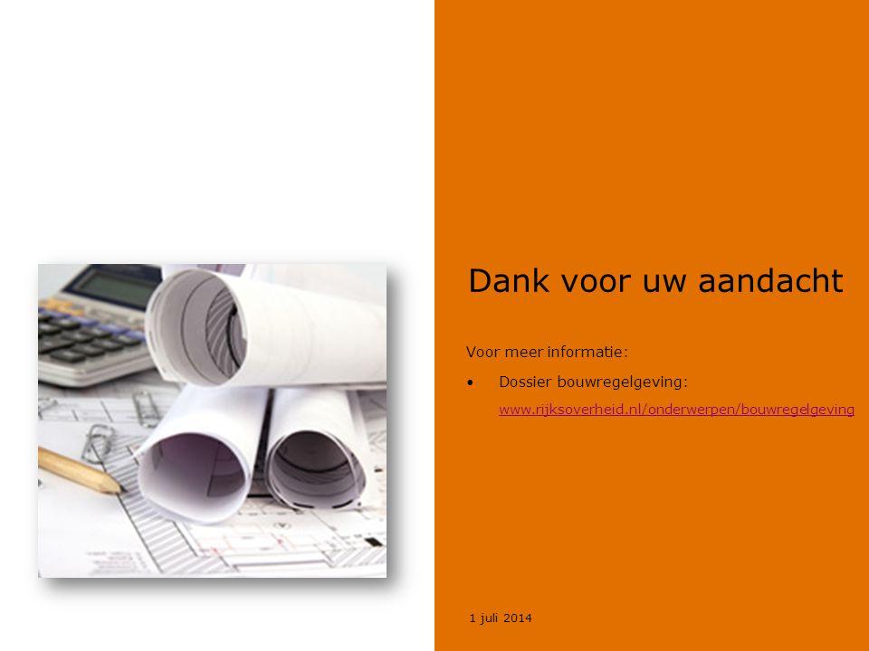 Dank voor uw aandacht Voor meer informatie: •Dossier bouwregelgeving: www.rijksoverheid.nl/onderwerpen/bouwregelgeving www.rijksoverheid.nl/onderwerpe