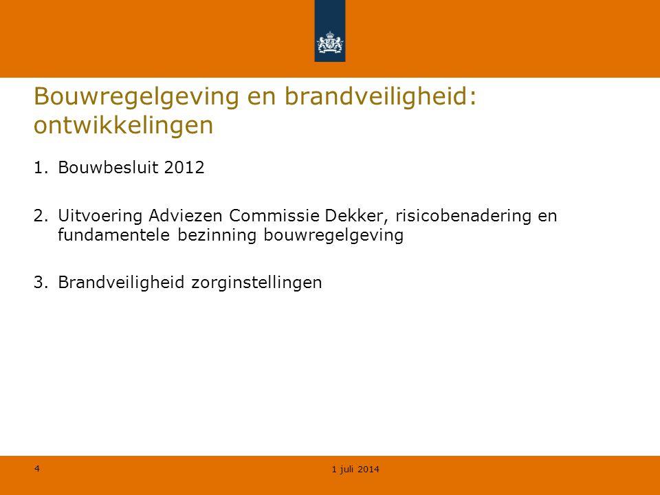 4 Bouwregelgeving en brandveiligheid: ontwikkelingen 1.Bouwbesluit 2012 2.Uitvoering Adviezen Commissie Dekker, risicobenadering en fundamentele bezin
