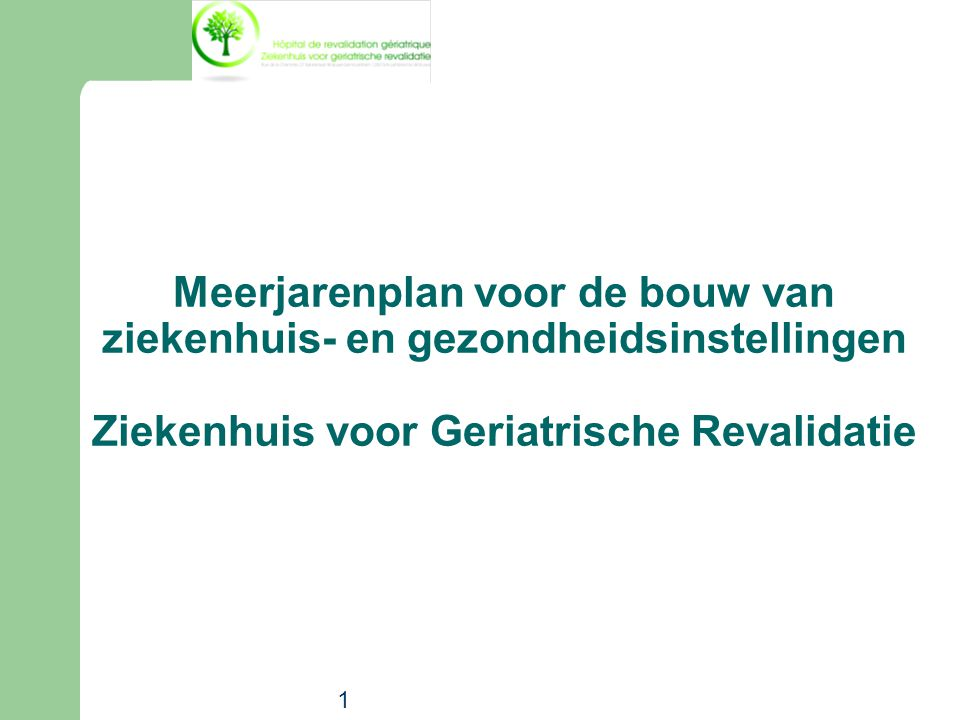 1 Meerjarenplan voor de bouw van ziekenhuis- en gezondheidsinstellingen Ziekenhuis voor Geriatrische Revalidatie