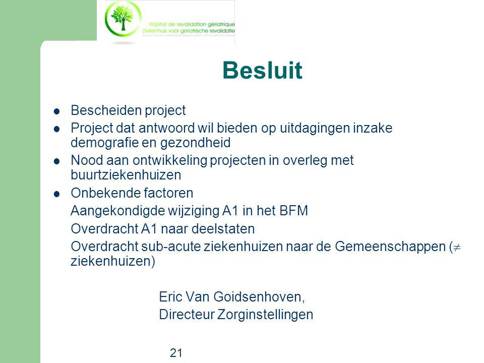 21 Besluit  Bescheiden project  Project dat antwoord wil bieden op uitdagingen inzake demografie en gezondheid  Nood aan ontwikkeling projecten in