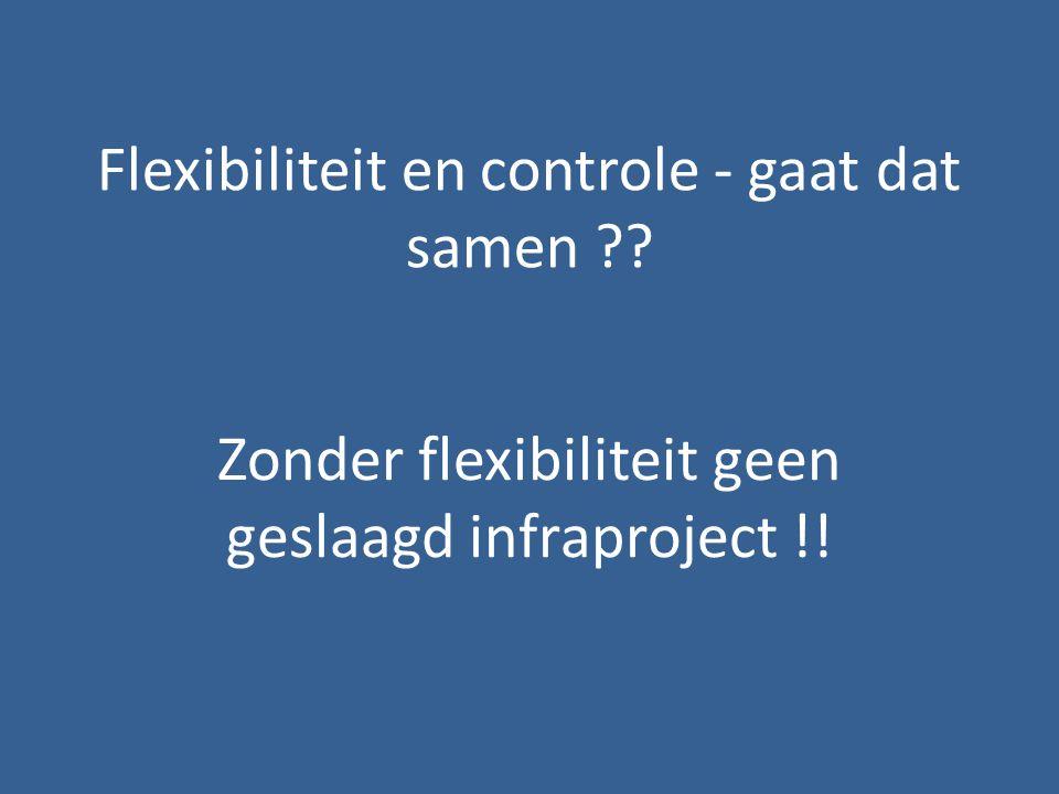 Flexibiliteit en controle - gaat dat samen ?? Zonder flexibiliteit geen geslaagd infraproject !!