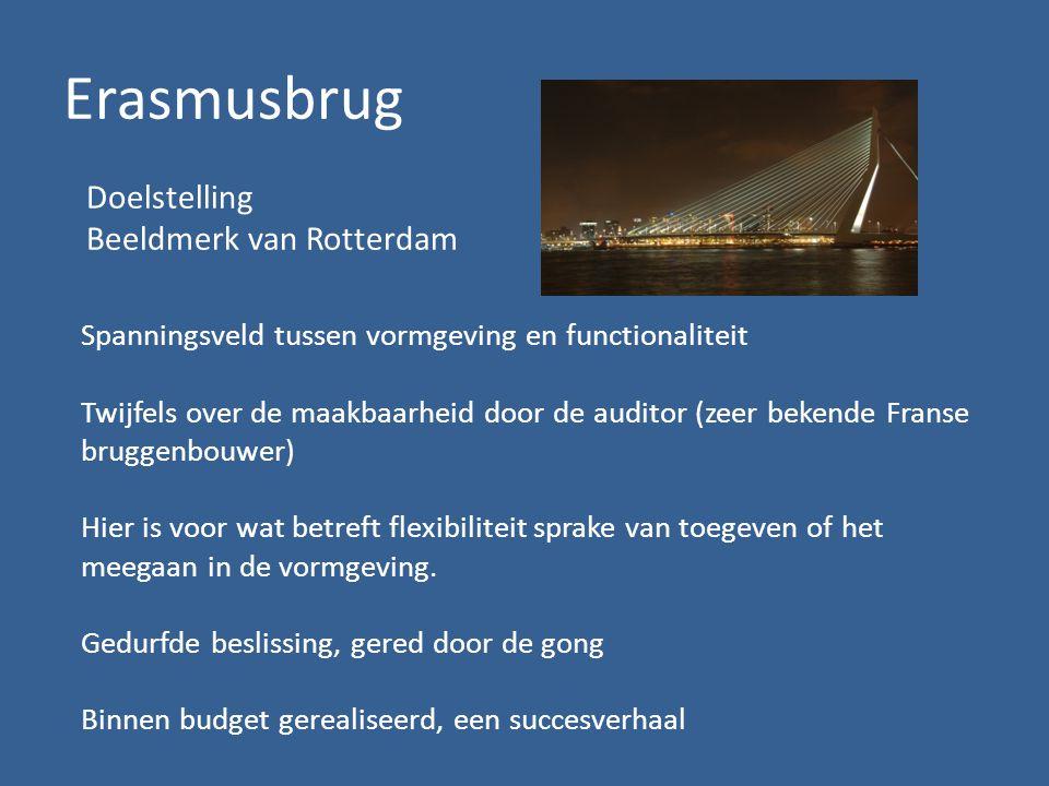 Erasmusbrug Doelstelling Beeldmerk van Rotterdam Spanningsveld tussen vormgeving en functionaliteit Twijfels over de maakbaarheid door de auditor (zeer bekende Franse bruggenbouwer) Hier is voor wat betreft flexibiliteit sprake van toegeven of het meegaan in de vormgeving.