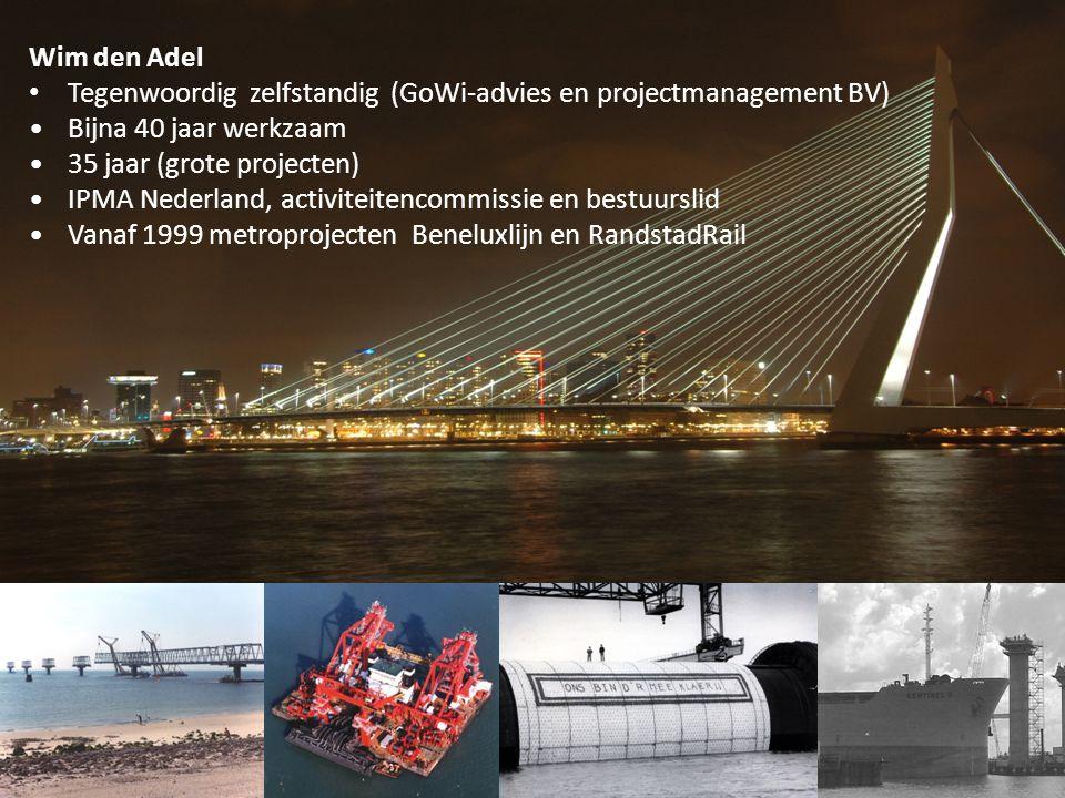 Wim den Adel • Tegenwoordig zelfstandig (GoWi-advies en projectmanagement BV) •Bijna 40 jaar werkzaam •35 jaar (grote projecten) •IPMA Nederland, activiteitencommissie en bestuurslid •Vanaf 1999 metroprojecten Beneluxlijn en RandstadRail