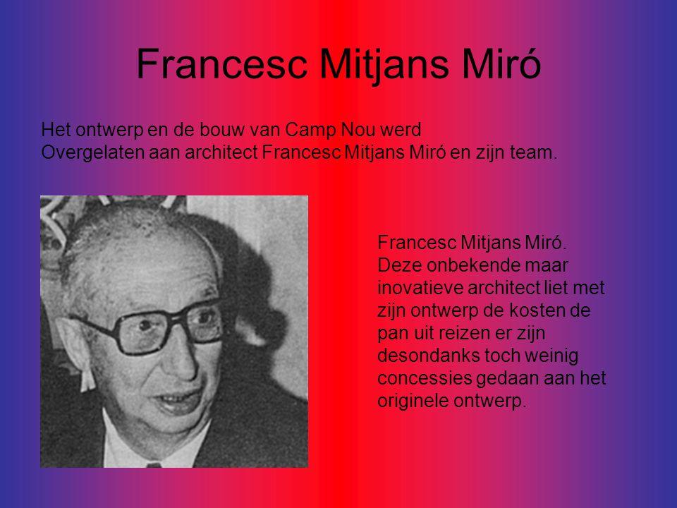 Francesc Mitjans Miró Het ontwerp en de bouw van Camp Nou werd Overgelaten aan architect Francesc Mitjans Miró en zijn team.
