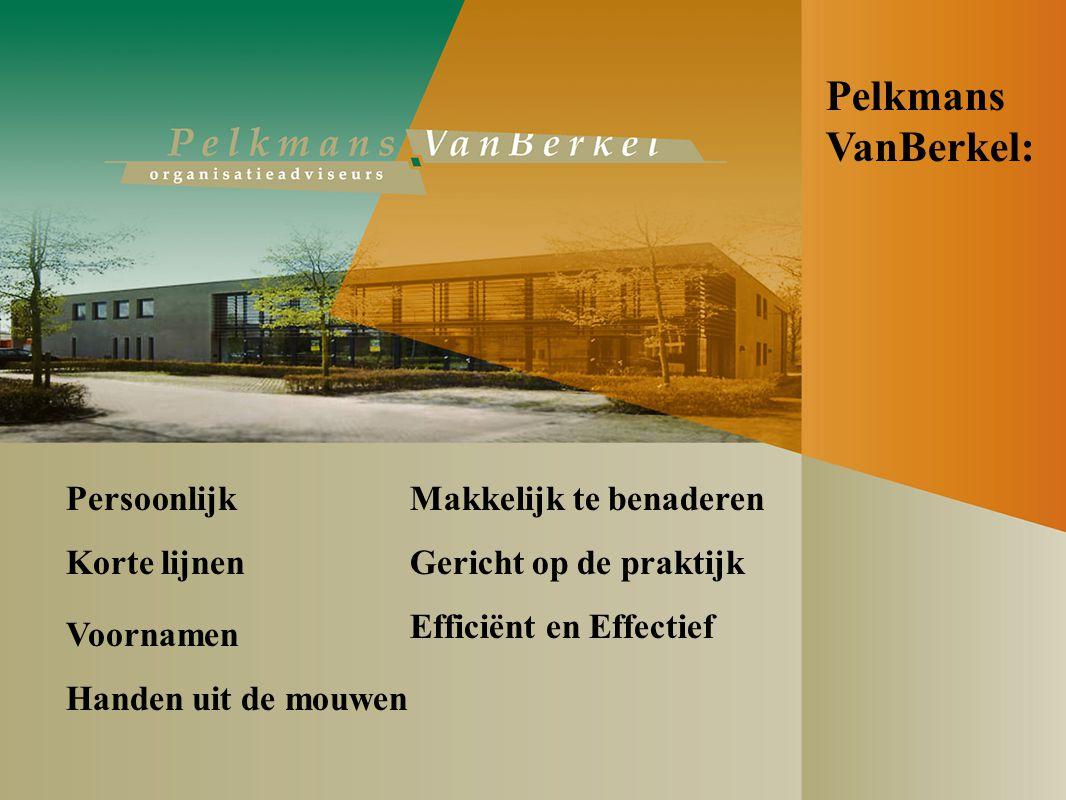 Persoonlijk Korte lijnen Handen uit de mouwen Efficiënt en Effectief Gericht op de praktijk Voornamen Makkelijk te benaderen Pelkmans VanBerkel: