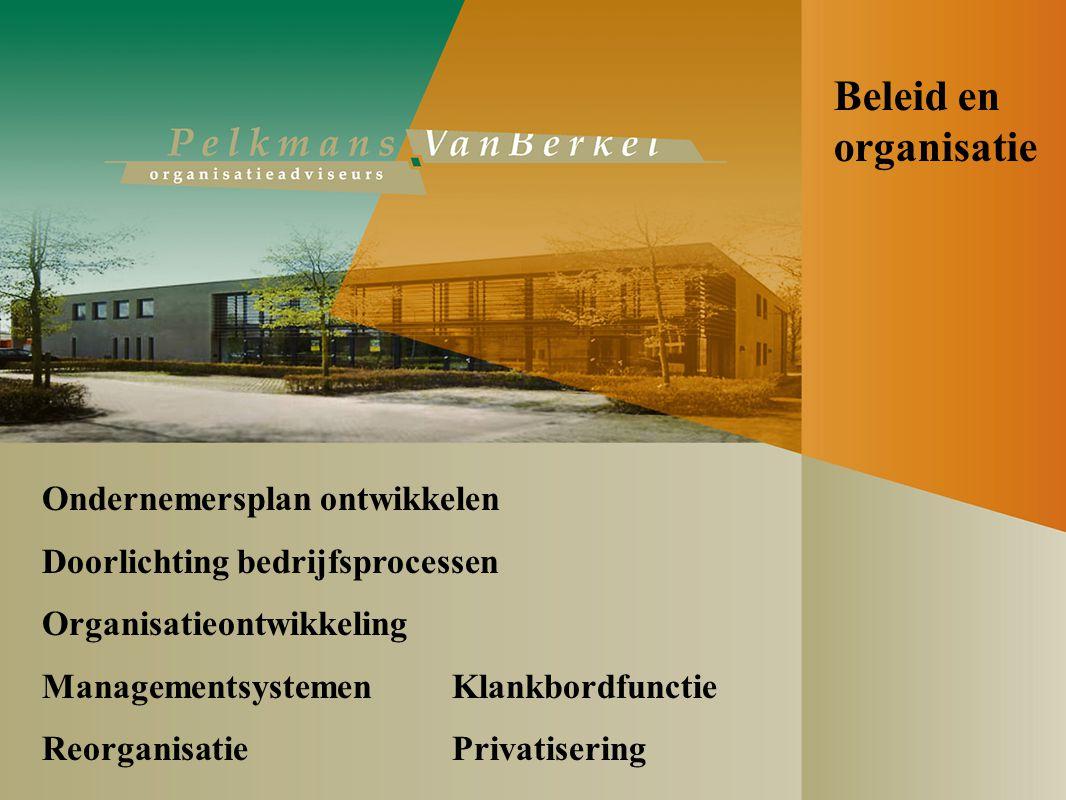 Beleid en organisatie Ondernemersplan ontwikkelen Doorlichting bedrijfsprocessen Organisatieontwikkeling Managementsystemen Klankbordfunctie Reorganisatie Privatisering