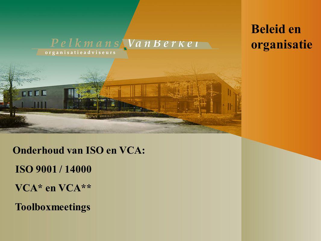 Beleid en organisatie Onderhoud van ISO en VCA: ISO 9001 / 14000 VCA* en VCA** Toolboxmeetings