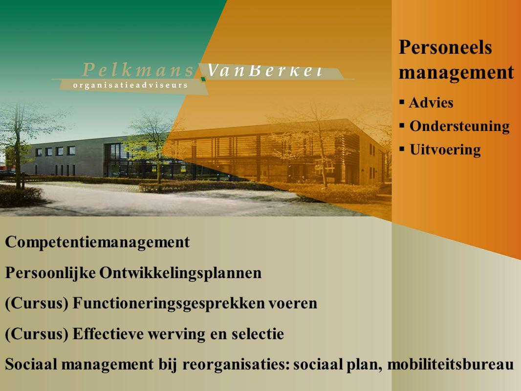 Personeels management  Advies  Ondersteuning  Uitvoering Competentiemanagement Persoonlijke Ontwikkelingsplannen (Cursus) Functioneringsgesprekken voeren (Cursus) Effectieve werving en selectie Sociaal management bij reorganisaties: sociaal plan, mobiliteitsbureau