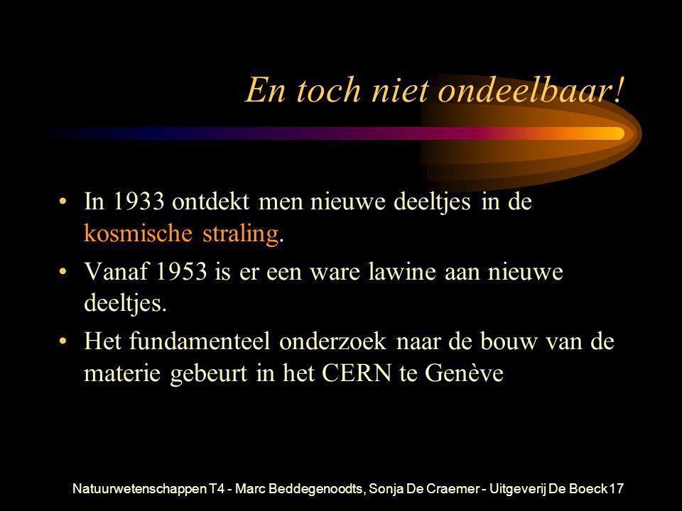Natuurwetenschappen T4 - Marc Beddegenoodts, Sonja De Craemer - Uitgeverij De Boeck17 En toch niet ondeelbaar! •In 1933 ontdekt men nieuwe deeltjes in