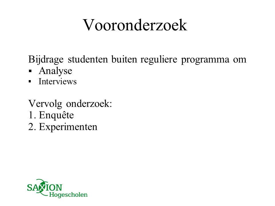 Vooronderzoek Bijdrage studenten buiten reguliere programma om  Analyse  Interviews Vervolg onderzoek: 1. Enquête 2. Experimenten