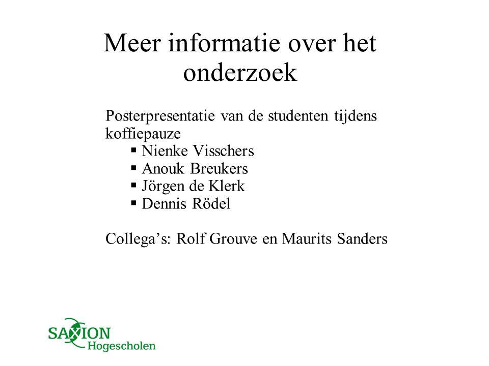 Meer informatie over het onderzoek Posterpresentatie van de studenten tijdens koffiepauze  Nienke Visschers  Anouk Breukers  Jörgen de Klerk  Denn