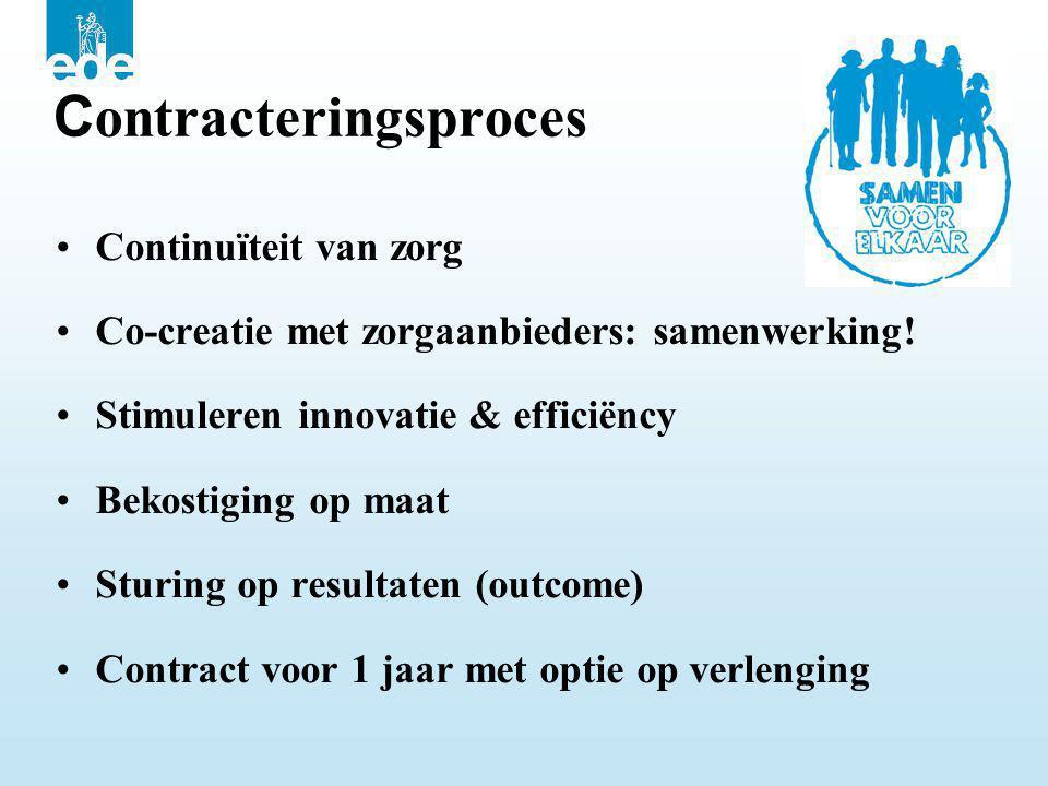 C ontracteringsproces •Continuïteit van zorg •Co-creatie met zorgaanbieders: samenwerking! •Stimuleren innovatie & efficiëncy •Bekostiging op maat •St