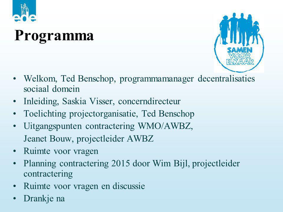 Programma •Welkom, Ted Benschop, programmamanager decentralisaties sociaal domein •Inleiding, Saskia Visser, concerndirecteur •Toelichting projectorga