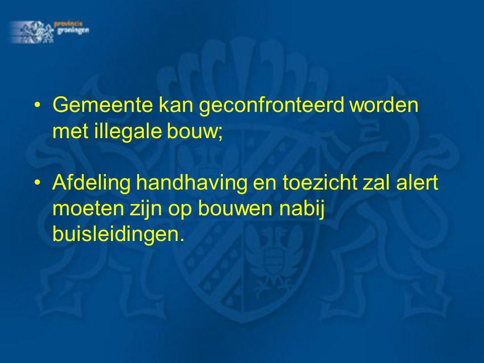 •Gemeente kan geconfronteerd worden met illegale bouw; •Afdeling handhaving en toezicht zal alert moeten zijn op bouwen nabij buisleidingen.