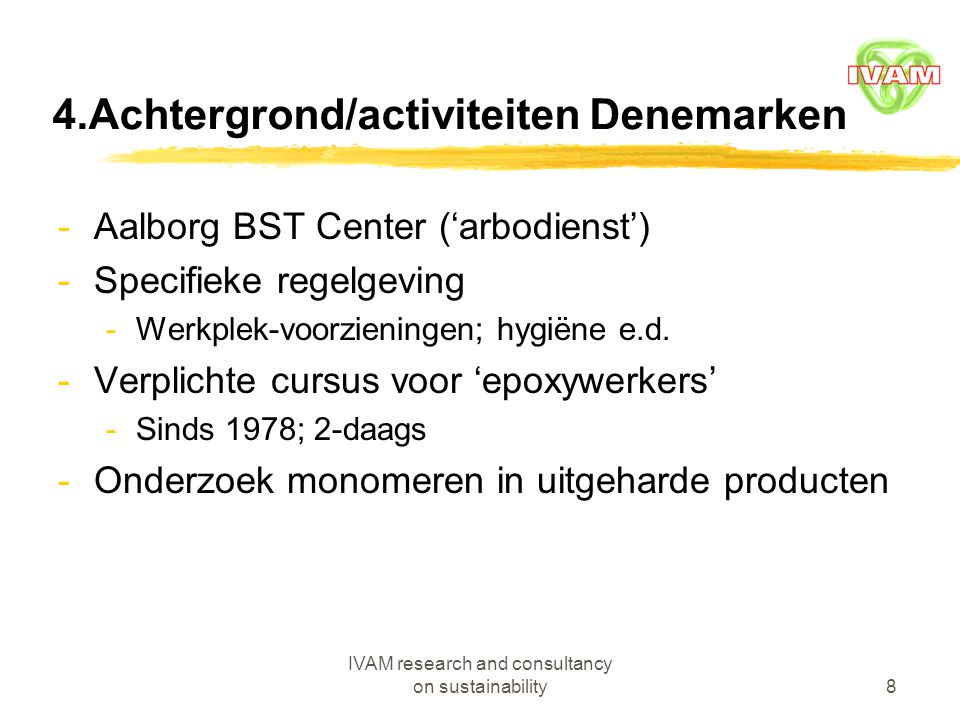 IVAM research and consultancy on sustainability8 4.Achtergrond/activiteiten Denemarken -Aalborg BST Center ('arbodienst') -Specifieke regelgeving -Wer