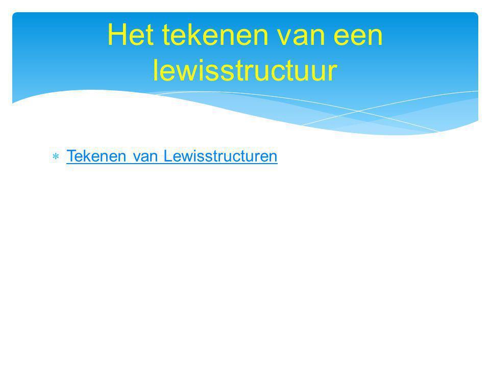  Tekenen van Lewisstructuren Tekenen van Lewisstructuren Het tekenen van een lewisstructuur