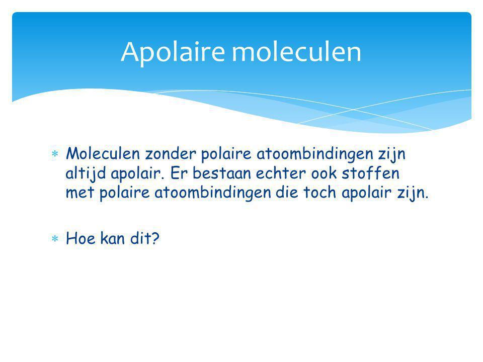  Moleculen zonder polaire atoombindingen zijn altijd apolair. Er bestaan echter ook stoffen met polaire atoombindingen die toch apolair zijn.  Hoe k