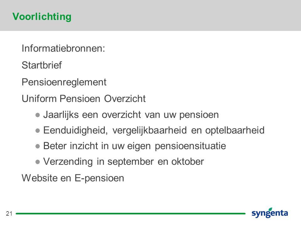 21 Voorlichting Informatiebronnen: Startbrief Pensioenreglement Uniform Pensioen Overzicht  Jaarlijks een overzicht van uw pensioen  Eenduidigheid, vergelijkbaarheid en optelbaarheid  Beter inzicht in uw eigen pensioensituatie  Verzending in september en oktober Website en E-pensioen