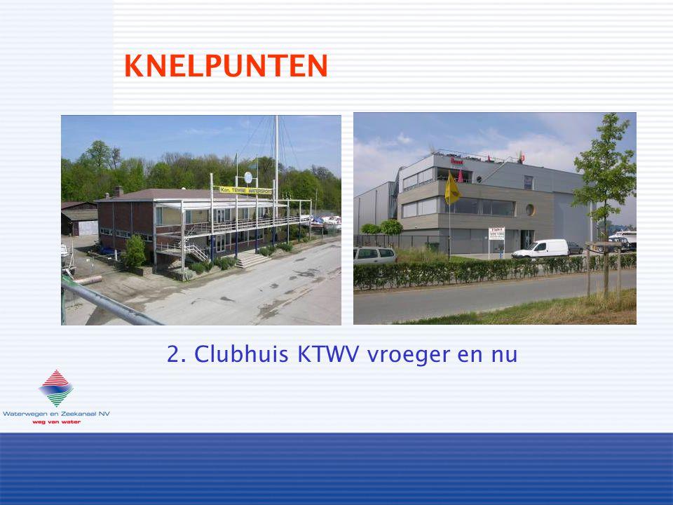 KNELPUNTEN 2. Clubhuis KTWV vroeger en nu