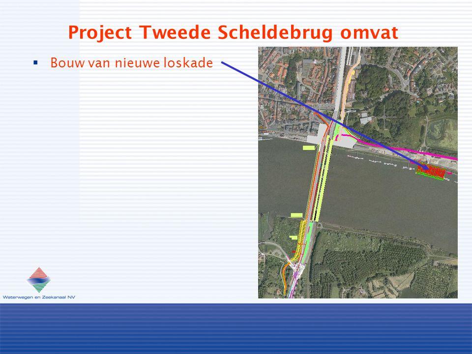 Project Tweede Scheldebrug omvat  Bouw van nieuwe loskade