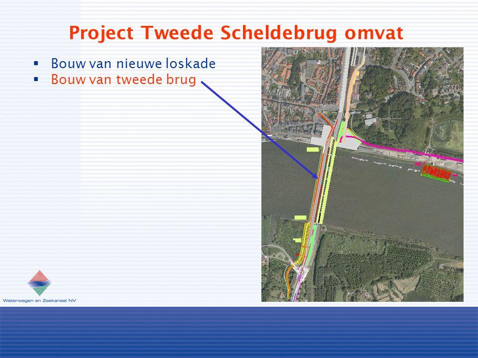 Project Tweede Scheldebrug omvat  Bouw van nieuwe loskade  Bouw van tweede brug